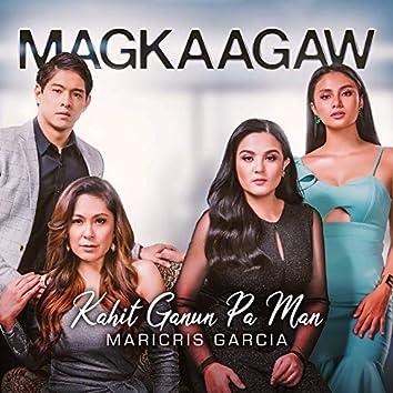 """Kahit Ganun Pa Man (Theme from """"Magkaagaw"""")"""