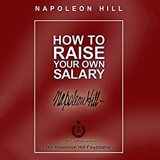 How to Raise Your Own Salary                   By:                                                                                                                                 Napoleon Hill                               Narrated by:                                                                                                                                 Tom Parks,                                                                                        Dan John Miller,                                                                                        Christopher Lane                      Length: 10 hrs and 49 mins     20 ratings     Overall 4.6