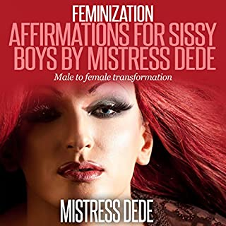Feminization: Affirmations for Sissy Boys by Mistress Dede audiobook cover art