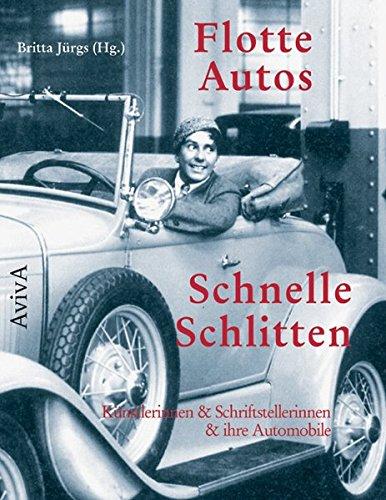 Flotte Autos - Schnelle Schlitten: Künstlerinnen & Schriftstellerinnen & ihre Automobile