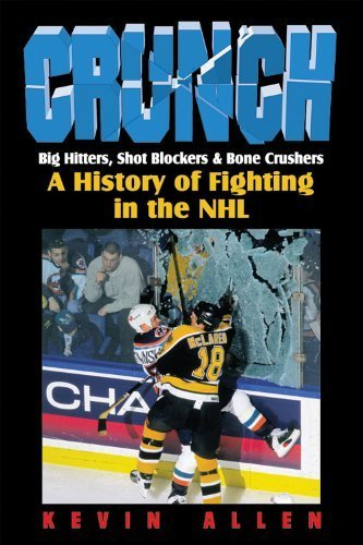 Crunch: Big Hitters, Shot Blockers & Bone Crushers: A History of Fighting in the NHL by Kevin Allen (1999-09-01)