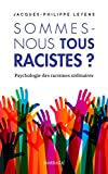 Sommes-nous tous racistes ? Psychologie des racismes ordinaires