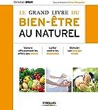 Le grand livre du bien-être au naturel: Vaincre efficacement les effets des stress. Lutter contre les insomnies. Stimuler son énergie vitale. (Grands livres)