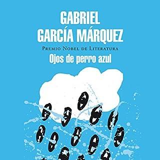 Ojos de perro azul [Eyes of a Blue Dog]                   By:                                                                                                                                 Gabriel García Márquez                               Narrated by:                                                                                                                                 Juan Sebastián Aragón                      Length: 4 hrs and 35 mins     6 ratings     Overall 3.3