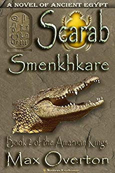 The Amarnan Kings, Book 2: Scarab - Smenkhkare (The Amarnan Kings, Ancient Egyptian Series) by [Max Overton]