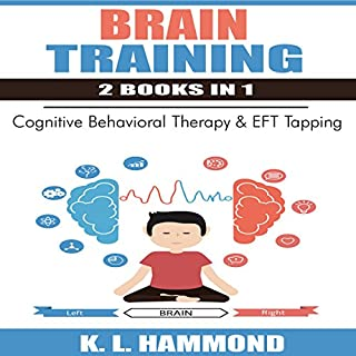 Brain Training - 2 Books in 1: Cognitive Behavioral Therapy & EFT Tapping audiobook cover art