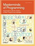Masterminds of Programming: Conversations with the Creators of Major Programming Languages: Inspiring Conversations with Creators of Major Programming Languages (Theory in Practice (O'Reilly))