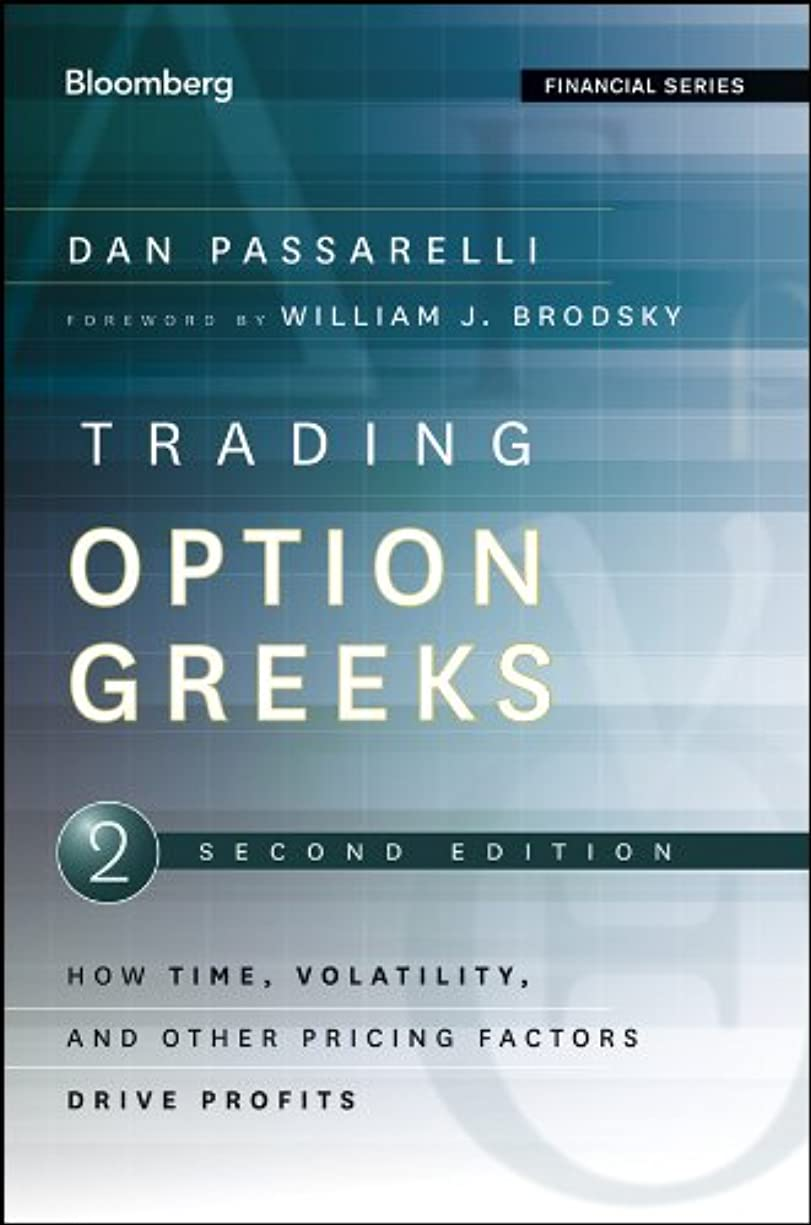 剛性右叫ぶTrading Options Greeks: How Time, Volatility, and Other Pricing Factors Drive Profits (Bloomberg Financial Book 159) (English Edition)