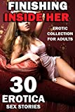 FINISHING INSIDE HER! (30 TABOO EROTICA SEX STORIES FOR NAUGHTY ADULTS : EROTIC STORY COLLECTION) (English Edition)