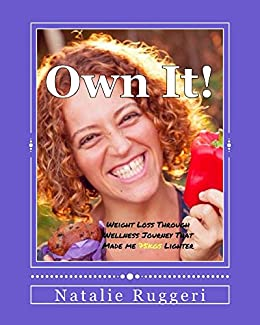 Own It!: From naughty cake maker to whole and raw food creator by [Natalie Ruggeri]