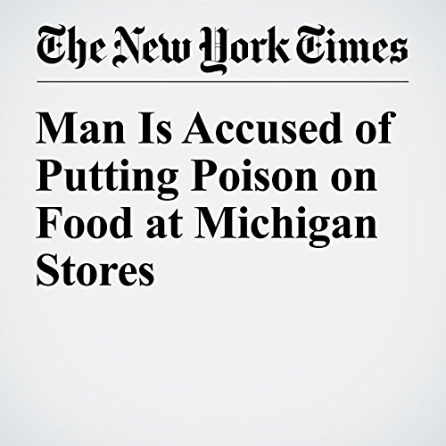 Man Is Accused of Putting Poison on Food at Michigan Stores cover art