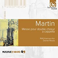 Martin: Mass for Double Choir; Songs of Ariel by RIAS Kammerchor (2012-02-14)