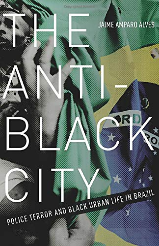 Compare Textbook Prices for The Anti-Black City: Police Terror and Black Urban Life in Brazil 1 Edition ISBN 9781517901561 by Alves, Jaime Amparo