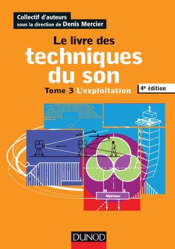 Le livre des techniques du son - Tome 3 - 4e édition: L'exploitation