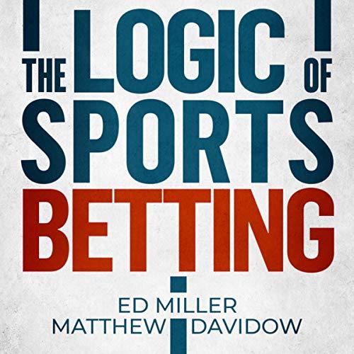 The Logic of Sports Betting Audiobook By Ed Miller, Matthew Davidow cover art