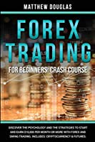 Forex Trading for Beginners: Discover the Psychology and the Strategies to Start and Earn $10,000 per Month or MORE with Forex and Swing Trading. Includes: Cryptocurrency & Futures.