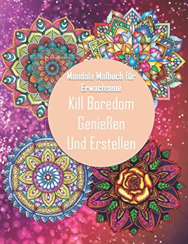 Mandala Malbuch für Erwachsene Kill Boredom Genießen Und Erstellen: 108 wunderschöne Mandalas - Ausmalbuch mit Spiralbindung & perforierten,bedruckten ... zur Stressbewältigung und Entspannung