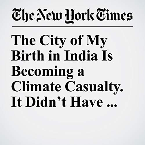 The City of My Birth in India Is Becoming a Climate Casualty. It Didn't Have to Be. copertina