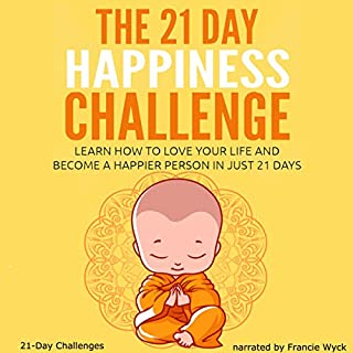 The 21 Day Happiness Challenge - Learn How to Love Your Life and Become a Happier Person in Just 21 Days audiobook cover art