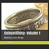 Coinsmithing: Volume 1: Making Coin Rings