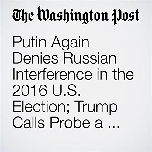 Putin Again Denies Russian Interference in the 2016 U.S. Election; Trump Calls Probe a 'Disaster for Our Country' copertina