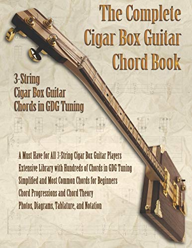 The Complete Cigar Box Guitar Chord Book: 3-String Cigar Box Guitar Chords in GDG Tuning: 1