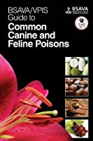 BSAVA / VPIS Guide to Common Canine and Feline Poisons (BSAVA British Small Animal Veterinary Association) by BSAVA / VPIS(2014-05-12)