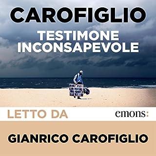 Testimone inconsapevole                   Di:                                                                                                                                 Gianrico Carofiglio                               Letto da:                                                                                                                                 Gianrico Carofiglio                      Durata:  7 ore e 11 min     532 recensioni     Totali 4,5