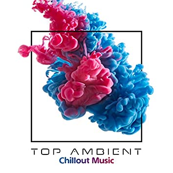Top Ambient Chillout Music