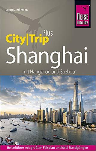 Reise Know-How Reiseführer Shanghai (CityTrip PLUS) mit Hangzhou und Suzhou: mit Stadtplan und kostenloser Web-App