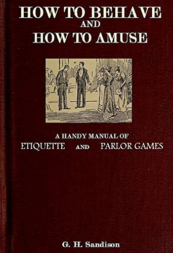 "The Abridged Version of ""How to Behave and How to Amuse\"":  A Handy Manual of Etiquette and Parlor Games (English Edition)"