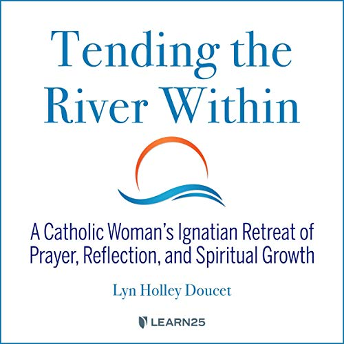 Tending the River Within: A Catholic Woman's Ignatian Retreat of Prayer, Reflection, and Spiritual Growth copertina