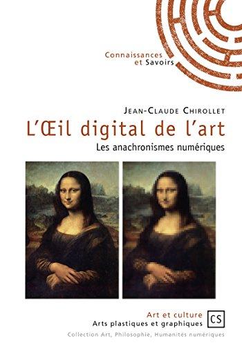 L'Oeil digital de l'art: Les anachronismes numériques (Art et Culture) (French Edition)