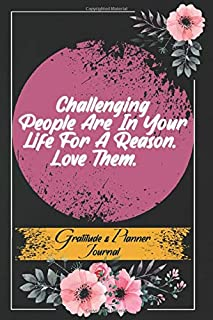 Challenging people are in your life for a reason. love them. Gratitude And Planner Journal: Daily Gratitude Journal