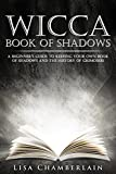 Wicca Book of Shadows: A Beginner's Guide to Keeping Your Own Book of Shadows and the History of Grimoires (Wicca for Beginners Series)