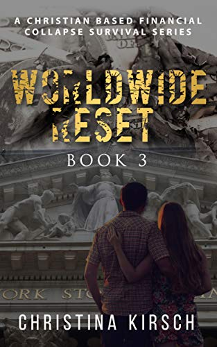 Worldwide Reset Book 3: A Christian Based Financial Collapse Survival Series by [Christina Kirsch]