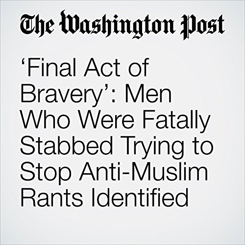 'Final Act of Bravery': Men Who Were Fatally Stabbed Trying to Stop Anti-Muslim Rants Identified copertina