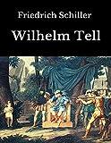 Wilhelm Tell: Vollständige Ausgabe (German Edition)