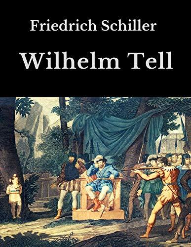 Wilhelm Tell: Vollständige Ausgabe