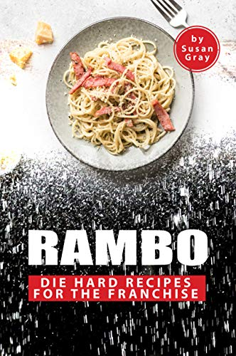 Rambo: Die Hard Recipes for The Franchise (English Edition)