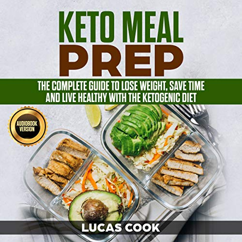 Keto Meal Prep The Complete Guide To Lose Weight Save Time And Live Healthy With The Ketogenic Diet By Lucas Cook Audiobook Audible Com