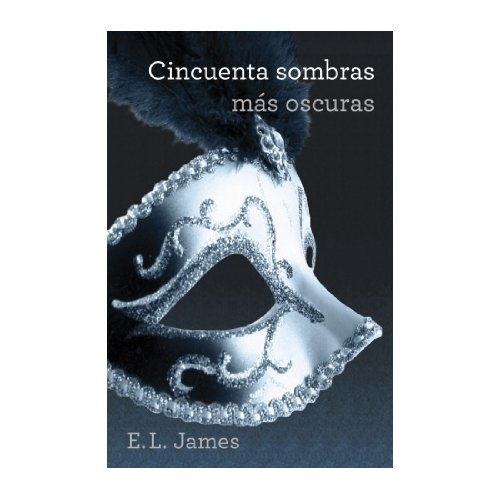 Cincuenta Sombras MAS OSCURAS (TRILOGIA Cincuenta Sombras 2)