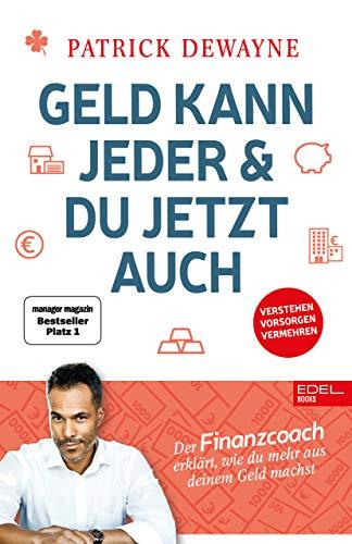 Geld kann jeder & du jetzt auch: Der Finanzcoach erklärt, wie du mehr aus deinem Geld machst. manager magazin Nr.1 Bestseller