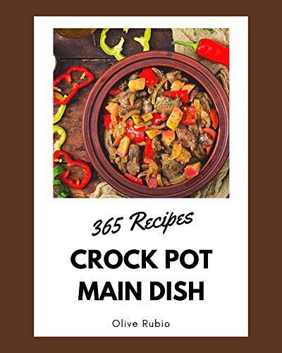 365 Crock Pot Main Dish Recipes: A Crock Pot Main Dish Cookbook to Fall In Love With (English Edition)