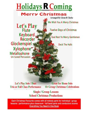 Holidays R Coming : Christmas: For Flute,Keyboard,Recorder,Glockenspiel,Xylophone,Metallophone,Un-Tuned Percussion (The Main Event, Band 6)
