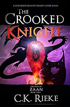 The Crooked Knight: An Epic Fantasy Adventure (The Path of Zaan Book 2) by [C.K. Rieke, Laura Kingsley]