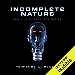 Incomplete Nature     How Mind Emerged from Matter              By:                                                                                                                                 Terrence W. Deacon                               Narrated by:                                                                                                                                 Brian Holsopple                      Length: 24 hrs and 49 mins     42 ratings     Overall 3.6
