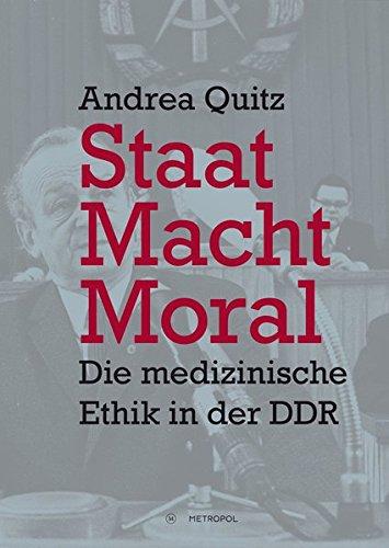 Staat, Macht, Moral: Die medizinische Ethik in der DDR