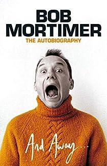 Bob Mortimer - And Away...