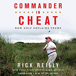 Commander in Cheat     How Golf Explains Trump              By:                                                                                                                                 Rick Reilly                               Narrated by:                                                                                                                                 Rick Reilly                      Length: 7 hrs and 3 mins     191 ratings     Overall 4.7